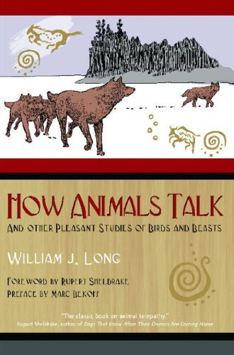 William J. Long How Animals Talk And Other Pleasant Studies Of Birds And Beasts