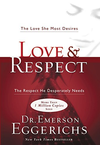 Emerson Eggerichs Love & Respect The Love She Most Desires; The Respect He Despera