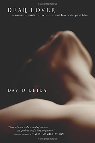 David Deida Dear Lover A Woman's Guide To Men Sex And Love's Deepest B