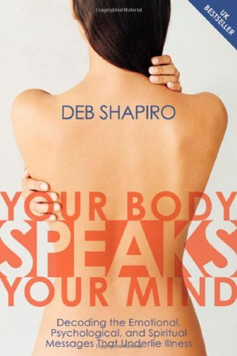 Debbie Shapiro Your Body Speaks Your Mind Decoding The Emotional Psychological And Spirit