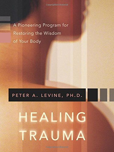 Peter A. Levine Healing Trauma A Pioneering Program For Restoring The Wisdom Of