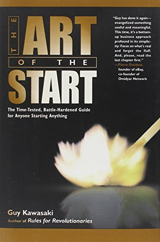 Guy Kawasaki The Art Of The Start The Time Tested Battle Hardened Guide For Anyone