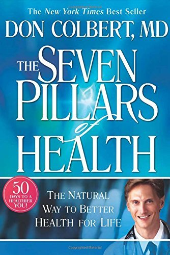 Don Colbert Seven Pillars Of Health The Natural Way To Better Health For Life