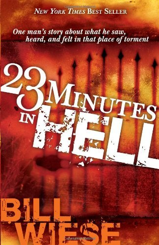 Bill Wiese 23 Minutes In Hell One Man's Story Of What He Saw Heard And Felt In