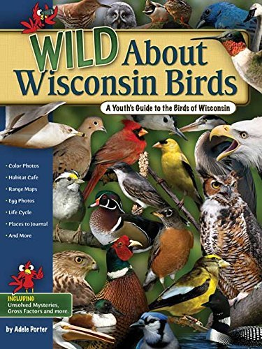 Adele Porter Wild About Wisconsin Birds A Youth's Guide To The Birds Of Wisconsin