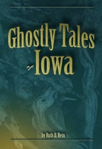 Ruth D. Hein Ghostly Tales Of Iowa