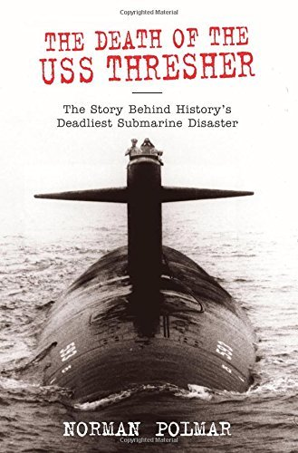 Norman Polmar The Death Of The Uss Thresher The Story Behind History's Deadliest Submarine Di