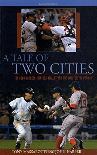 Tony Massarotti Tale Of Two Cities The 2004 Yankees Red Sox Rivalry And The War For