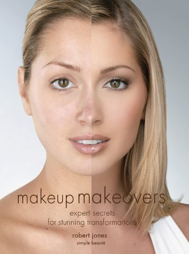 Robert Jones Makeup Makeovers Expert Secrets For Stunning Transformations