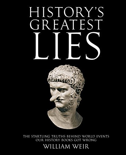William Weir History's Greatest Lies The Startling Truths Behind World Events Our Hist