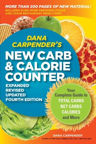 Dana Carpender Dana Carpender's New Carb & Calorie Counter Your Complete Guide To Total Carbs Net Carbs Ca 0004 Edition;expanded Revis