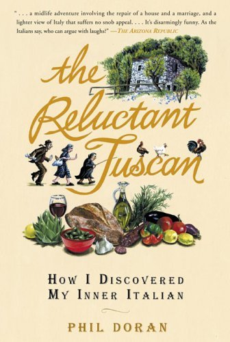 Phil Doran Reluctant Tuscan The How I Discovered My Inner Italian