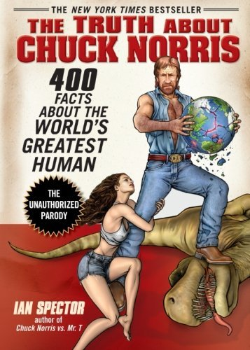 Ian Spector The Truth About Chuck Norris 400 Facts About The World's Greatest Human