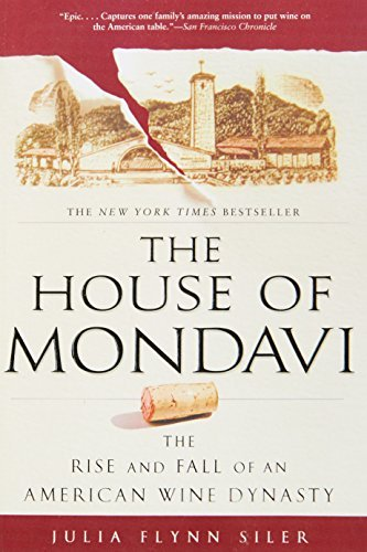 Julia Flynn Siler The House Of Mondavi The Rise And Fall Of An American Wine Dynasty