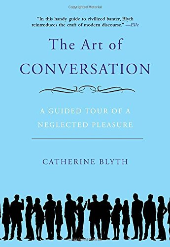Catherine Blyth The Art Of Conversation A Guided Tour Of A Neglected Pleasure