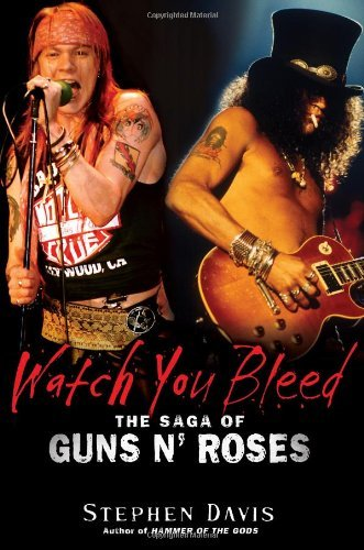 Stephen Davis Watch You Bleed The Saga Of Guns N' Roses