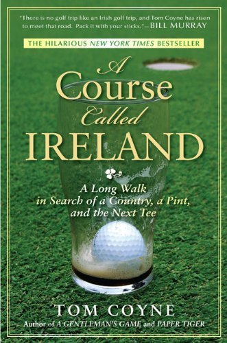 Tom Coyne A Course Called Ireland A Long Walk In Search Of A Country A Pint And T