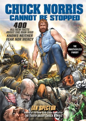 Ian Spector Chuck Norris Cannot Be Stopped 400 All New Facts About The Man Who Knows Neither
