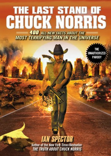Ian Spector The Last Stand Of Chuck Norris 400 All New Facts About The Most Terrifying Man I