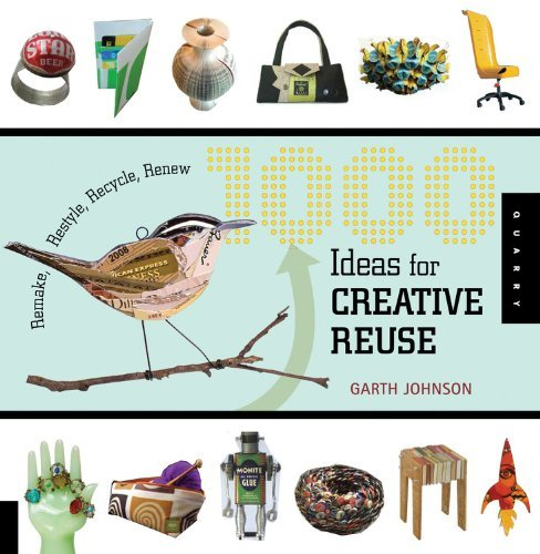 Garth Johnson 1000 Ideas For Creative Reuse Remake Restyle Recycle Renew