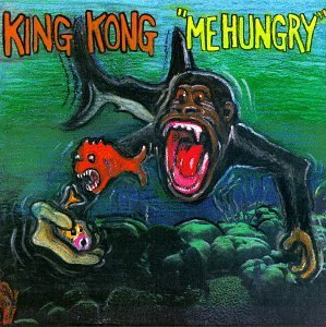King Kong Me Hungry