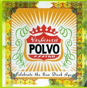 Polvo Celebrate The New Dark Age