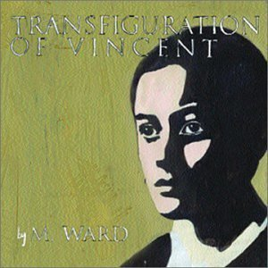 M. Ward Transfiguration Of Vincent