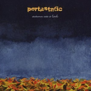 Portastatic Autumn Was A Lark