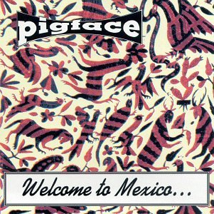 Pigface Welcome To Mexico...Asshole