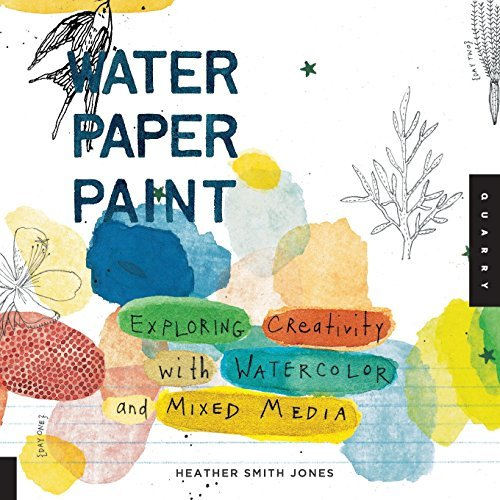 Heather Jones Water Paper Paint Exploring Creativity With Watercolor And Mixed Me