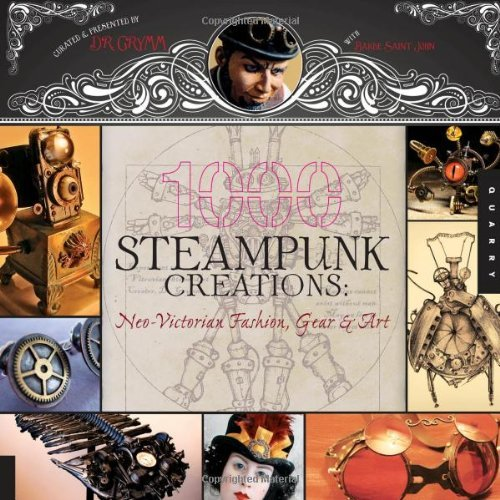 Grymm 1 000 Steampunk Creations Neo Victorian Fashion Gear & Art