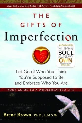 Brown Brene Gifts Of Imperfection The Let Go Of Who You Think You're Supposed To Be And