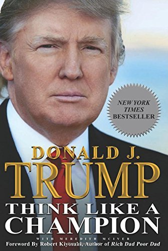 Donald J. Trump Think Like A Champion An Informal Education In Business And Life