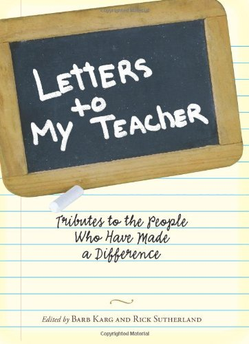 Barb Karg Letters To My Teacher Tributes To The People Who Have Made A Diffe
