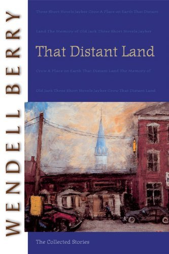 Wendell Berry That Distant Land The Collected Stories