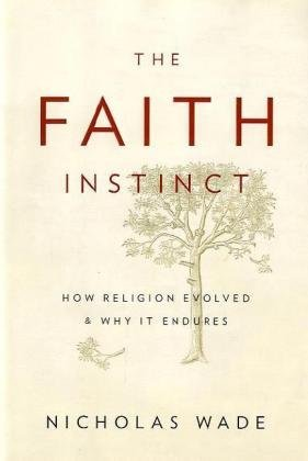 Nicholas Wade Faith Instinct The How Religion Evolved And Why It Endures