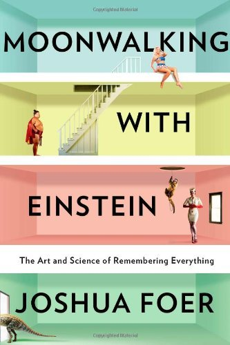 Joshua Foer Moonwalking With Einstein The Art And Science Of Remembering Everything