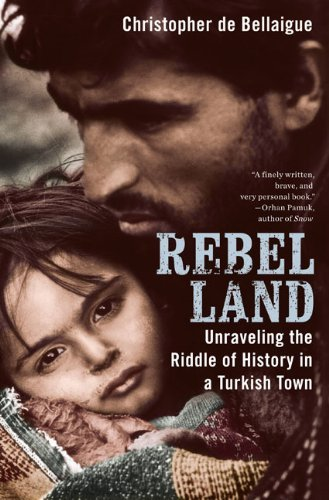 Christopher De Bellaigue Rebel Land Unraveling The Riddle Of History In A Turkish Tow