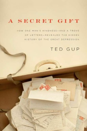 Ted Gup A Secret Gift How One Man's Kindness And A Trove Of Letters R
