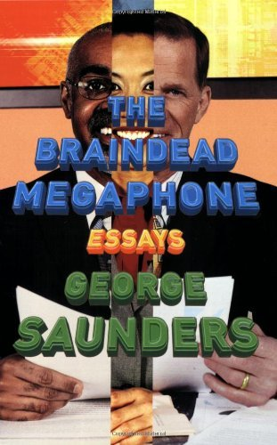 George Saunders The Braindead Megaphone