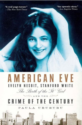 Paula Uruburu American Eve Evelyn Nesbit Stanford White The Birth Of The ""