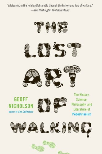 Geoff Nicholson The Lost Art Of Walking The History Science And Literature Of Pedestria