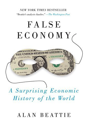 Alan Beattie False Economy A Surprising Economic History Of The World