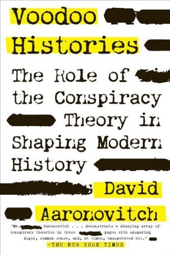 David Aaronovitch Voodoo Histories The Role Of The Conspiracy Theory In Shaping Mode