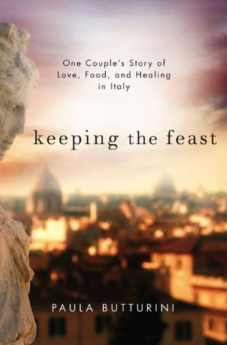 Paula Butturini Keeping The Feast One Couple's Story Of Love Food And Healing In