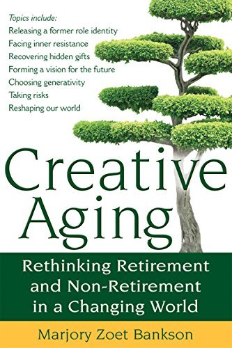 Marjory Zoet Bankson Creative Aging Rethinking Retirement And Non Retirement In A Cha