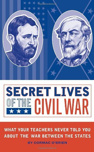 Cormac O'brien Secret Lives Of The Civil War What Your Teachers Never Told You About The War B