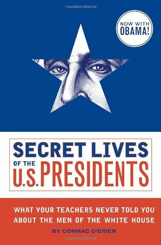 Cormac O'brien Secret Lives Of The U.S. Presidents What Your Teachers Never Told You About The Men O