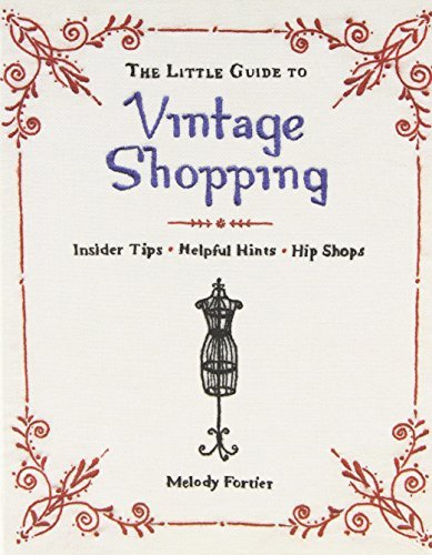 Melody Fortier The Little Guide To Vintage Shopping Insider Tips Helpful Hints Hip Shops