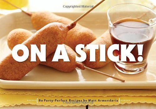 Matt Armendariz On A Stick! 80 Party Perfect Recipes
